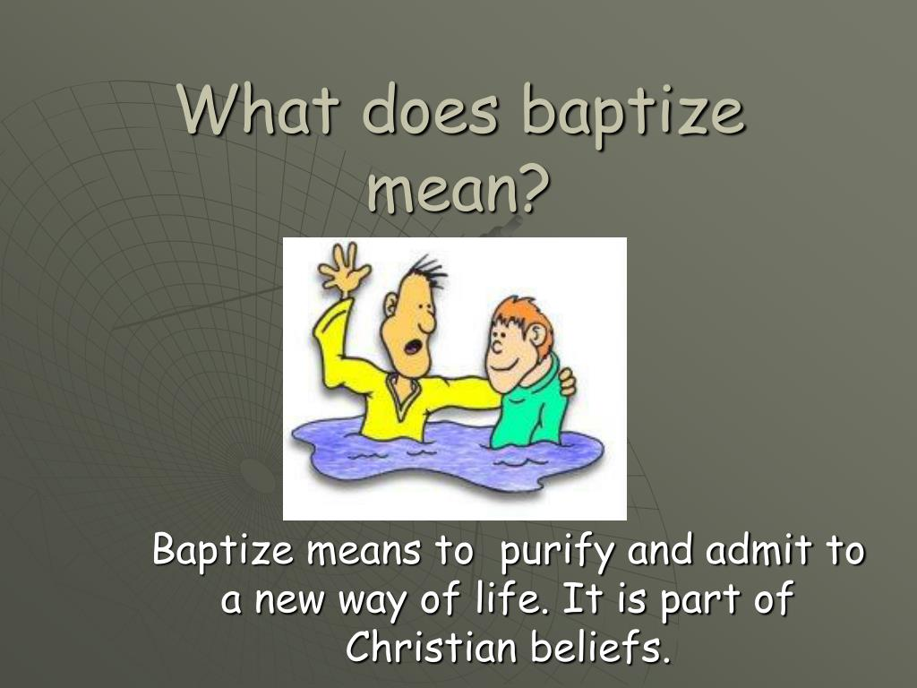 What does baptize mean?