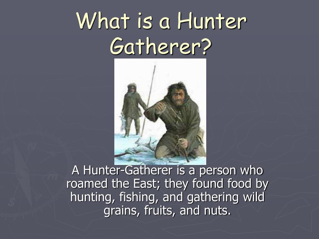 What is a Hunter Gatherer?