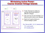 minimizing active power coarse grained voltage islands
