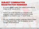 subject combination registration reminder