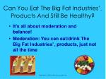 can you eat the big fat industries tm products and still be healthy21
