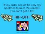 if you order one of the very few healthier items at mcdonald s you don t get a toy
