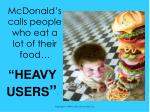 mcdonald s calls people who eat a lot of their food