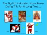 the big fat industries tm have been doing this for a long time