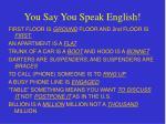 you say you speak english