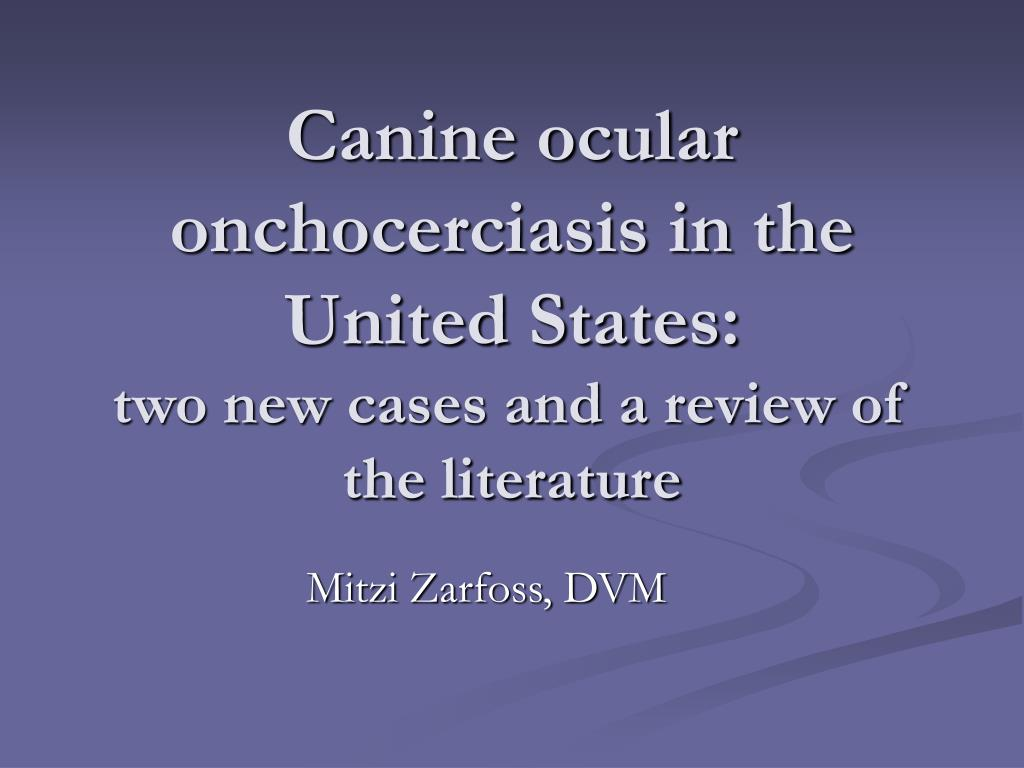 canine ocular onchocerciasis in the united states two new cases and a review of the literature l.
