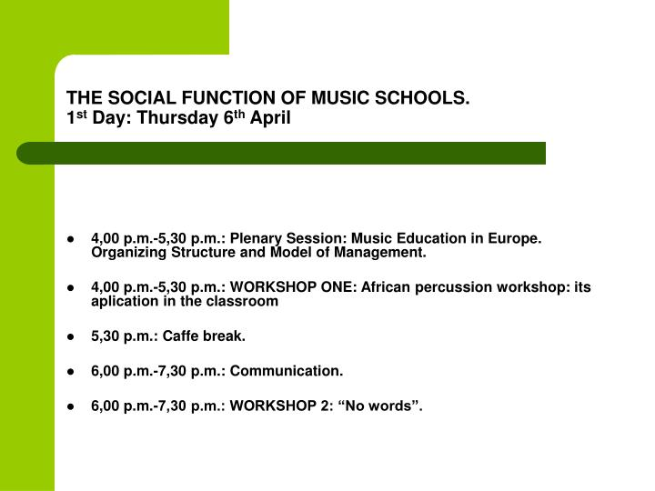 The social function of music schools 1 st day thursday 6 th april3