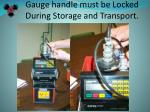 gauge handle must be locked during storage and transport
