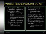 pressure force per unit area p f a
