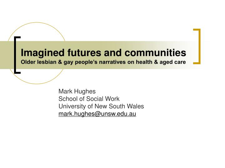imagined futures and communities older lesbian gay people s narratives on health aged care n.