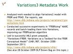 variations3 metadata work