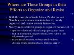 where are these groups in their efforts to organize and resist