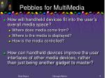 pebbles for multimedia