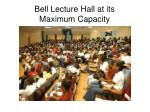 bell lecture hall at its maximum capacity