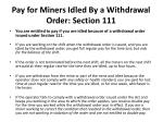 pay for miners idled by a withdrawal order section 111