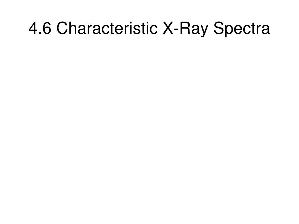 4.6 Characteristic X-Ray Spectra