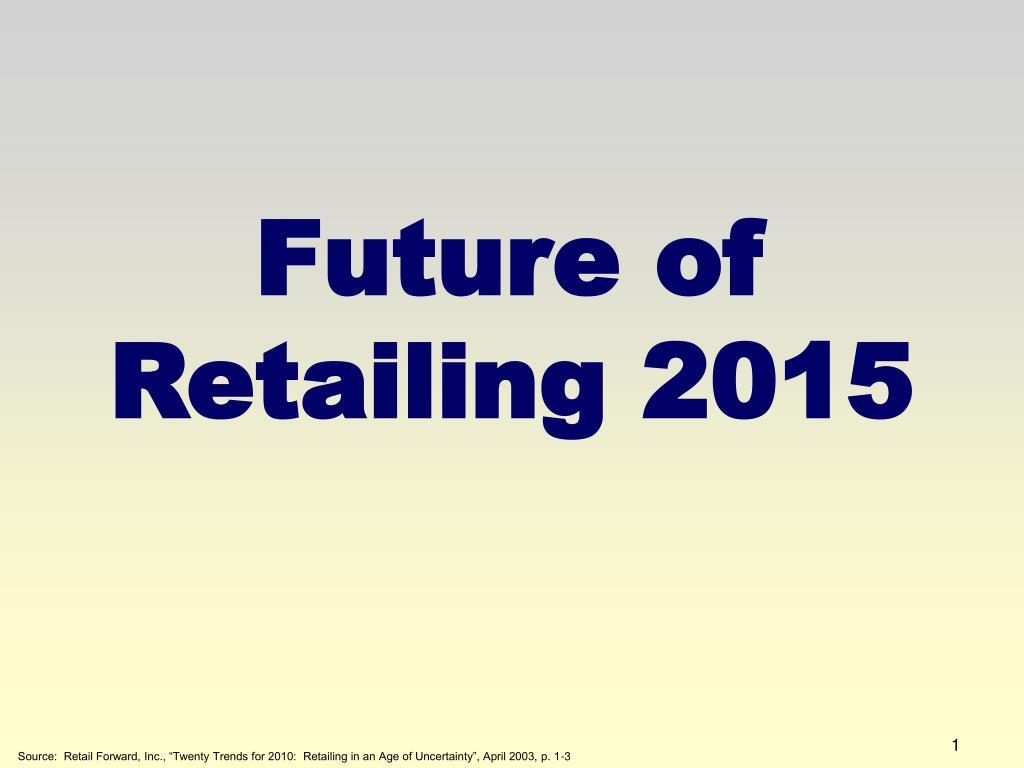 future of retailing 2015 l.