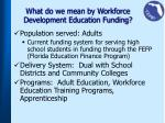 what do we mean by workforce development education funding