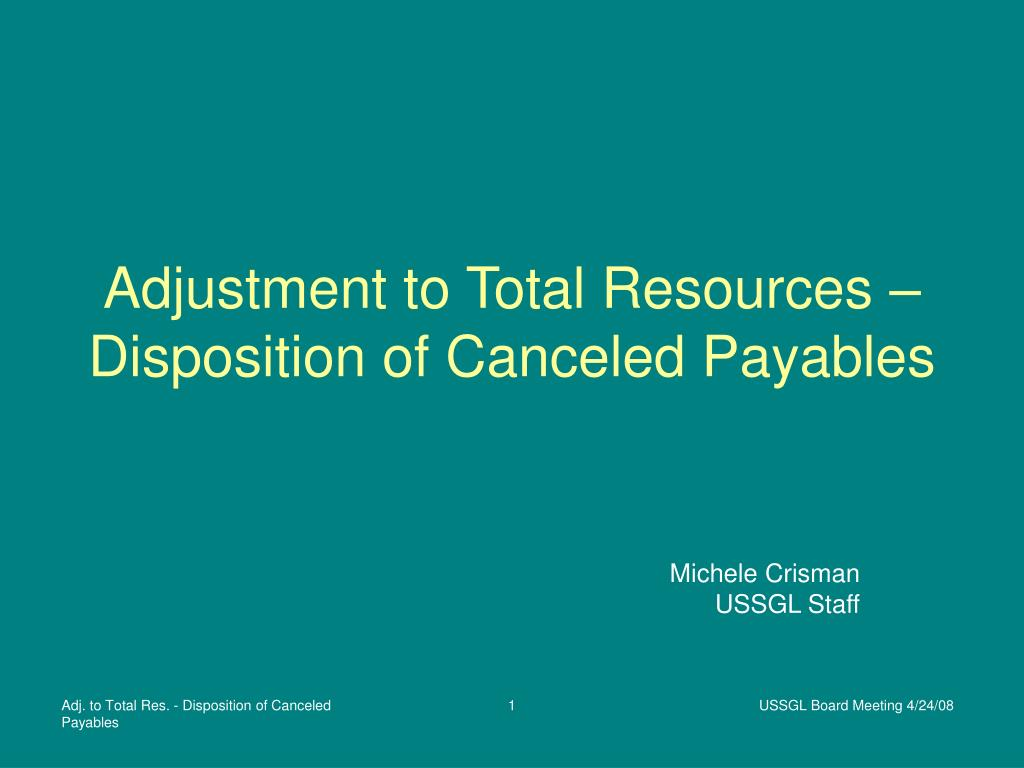 adjustment to total resources disposition of canceled payables l.