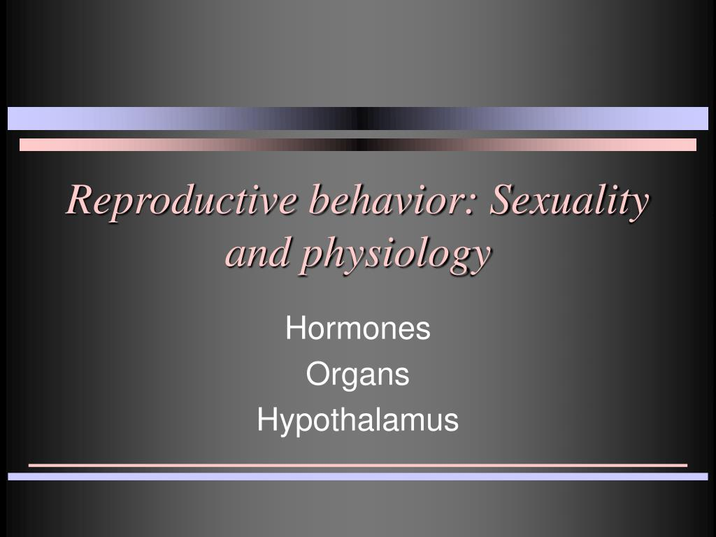 reproductive behavior sexuality and physiology l.