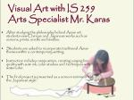 visual art with is 259 arts specialist mr karas