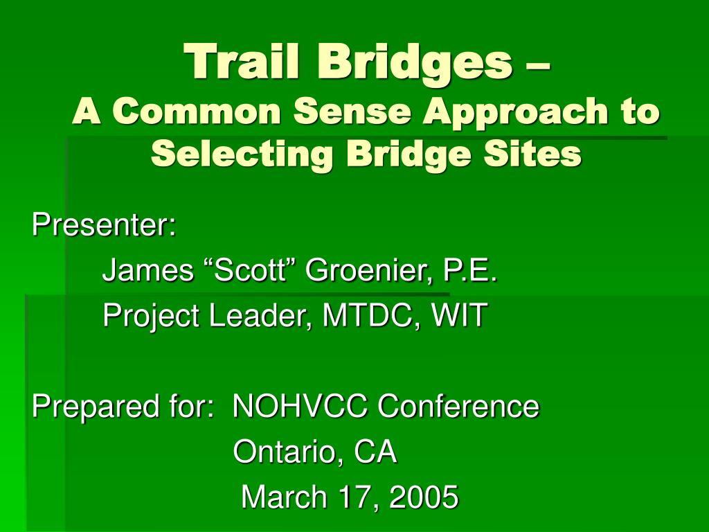 trail bridges a common sense approach to selecting bridge sites l.