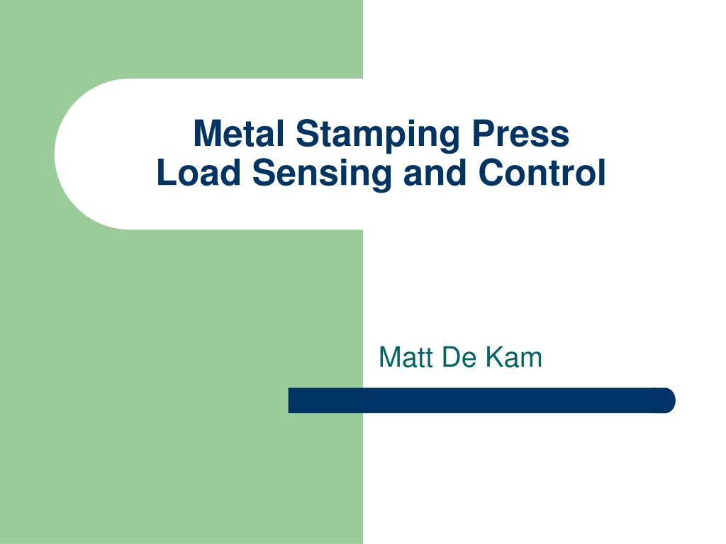 metal stamping press load sensing and control l.
