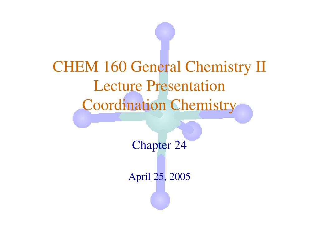 chem 160 general chemistry ii lecture presentation coordination chemistry l.