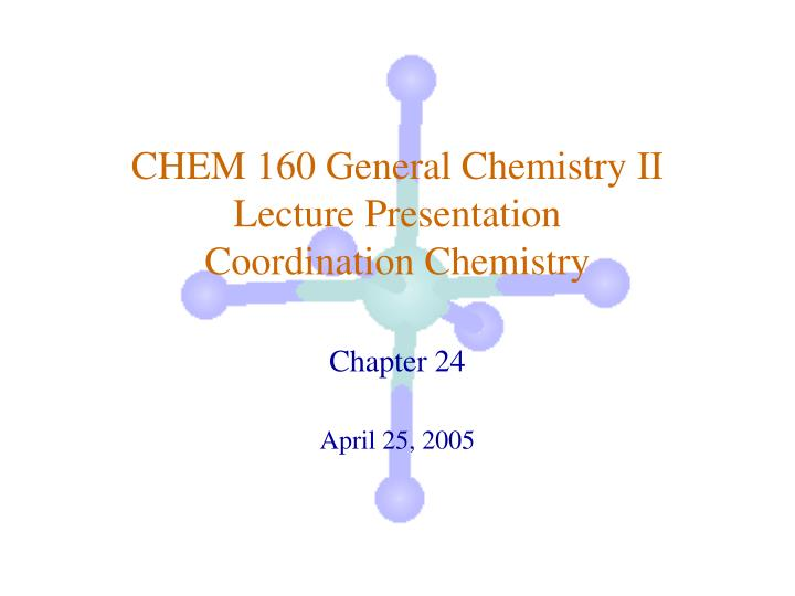 chem 160 general chemistry ii lecture presentation coordination chemistry n.