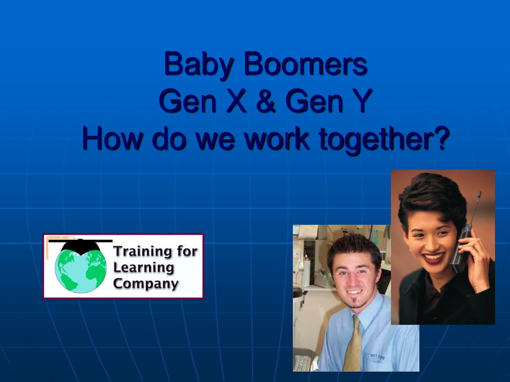 baby boomers gen x gen y how do we work together l.