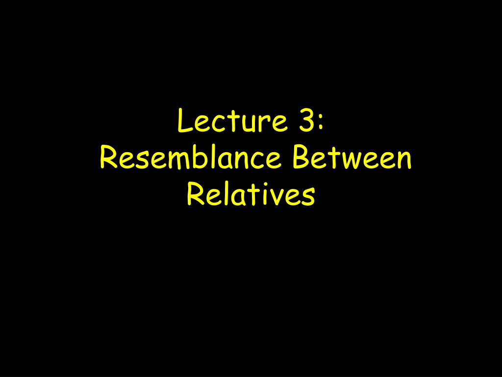 lecture 3 resemblance between relatives l.