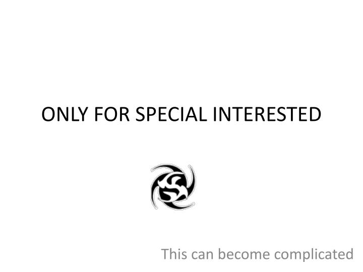 Only for special interested