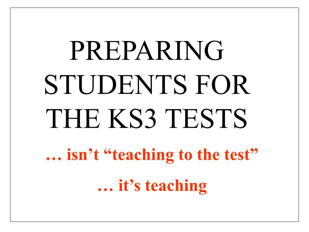 PREPARING STUDENTS FOR THE KS3 TESTS