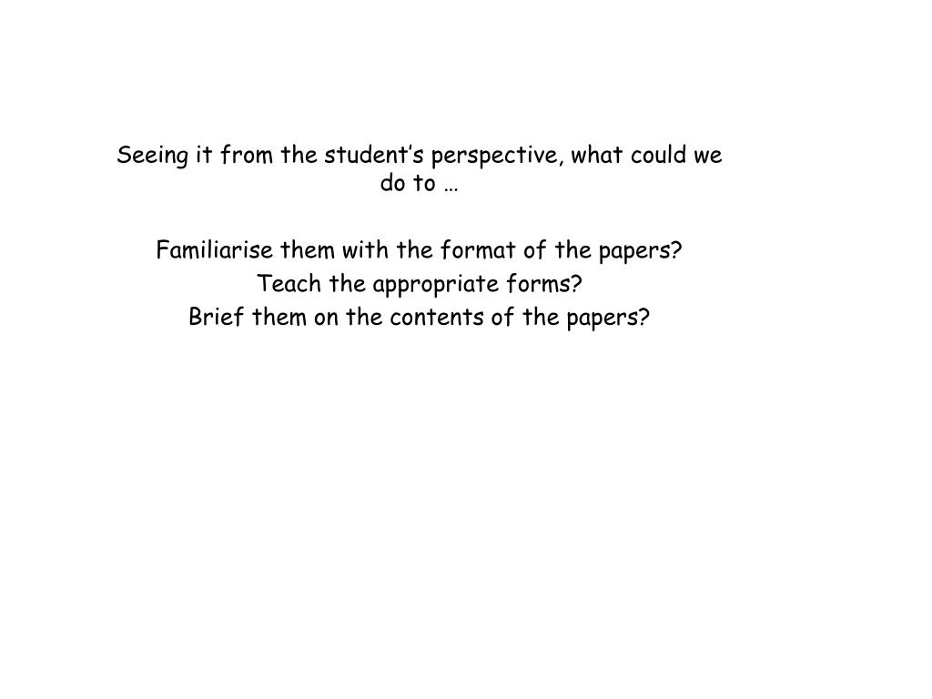 Seeing it from the student's perspective, what could we do to …