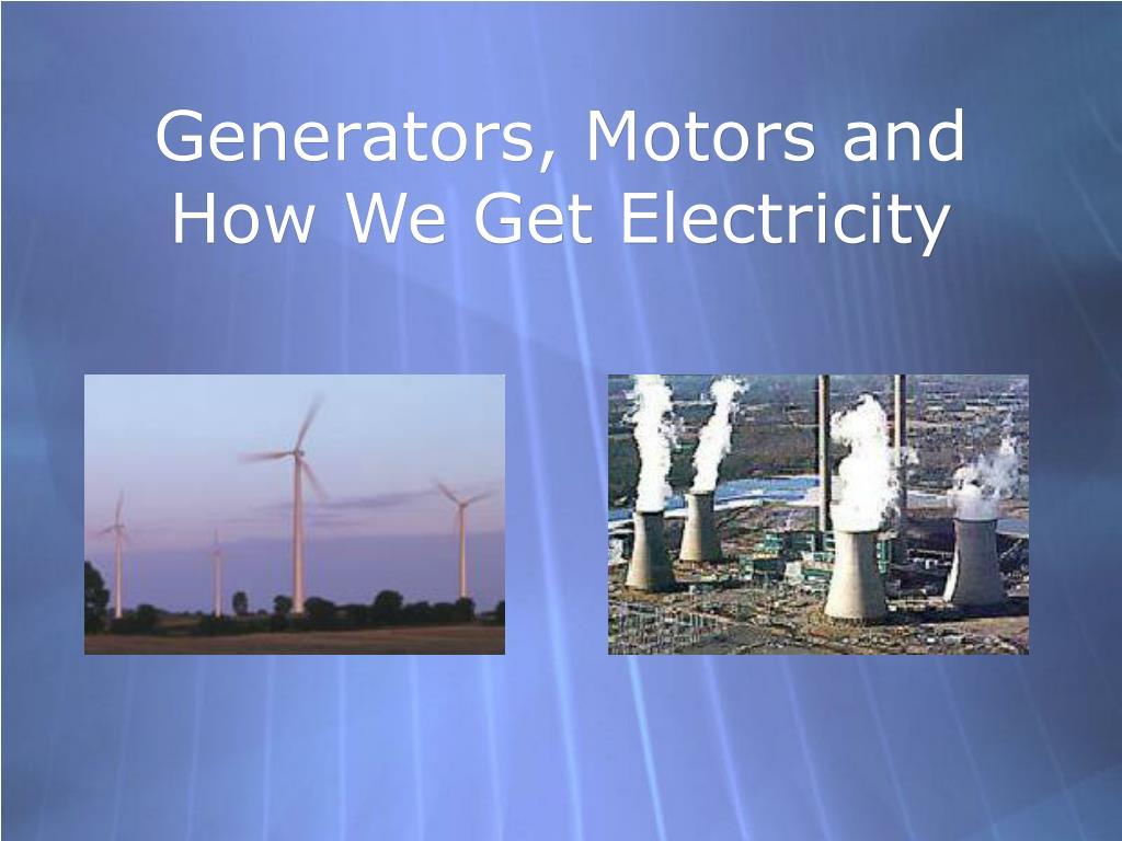 generators motors and how we get electricity l.