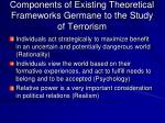 components of existing theoretical frameworks germane to the study of terrorism