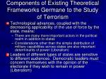 components of existing theoretical frameworks germane to the study of terrorism14