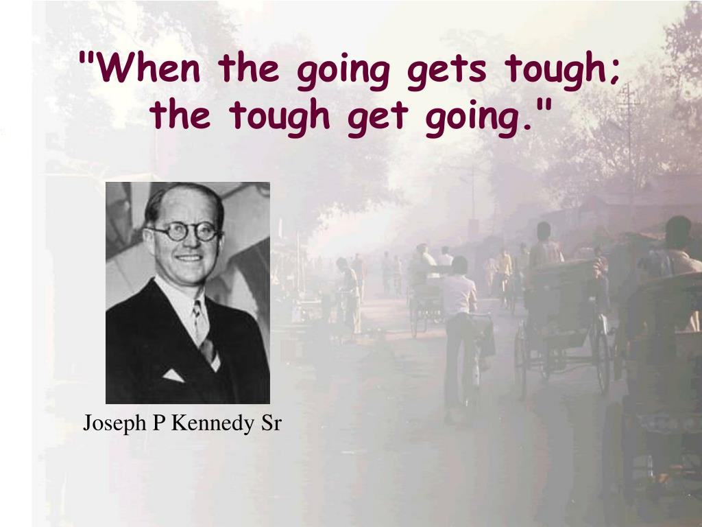when the going gets tough the tough get going l.