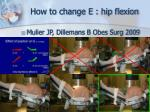 how to change e hip flexion