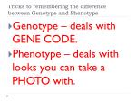 tricks to remembering the difference between genotype and phenotype