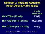 data set 2 pediatric abdomen doses above acr s values