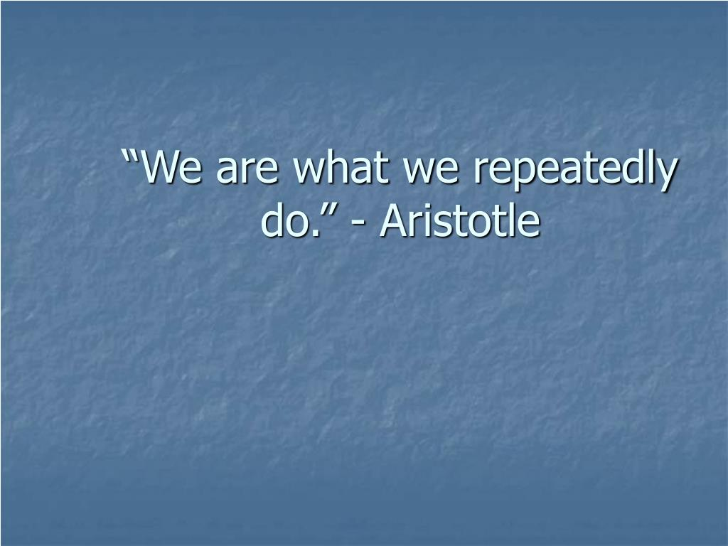 we are what we repeatedly do aristotle l.