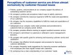 perceptions of customer service are driven almost exclusively by customer focused issues