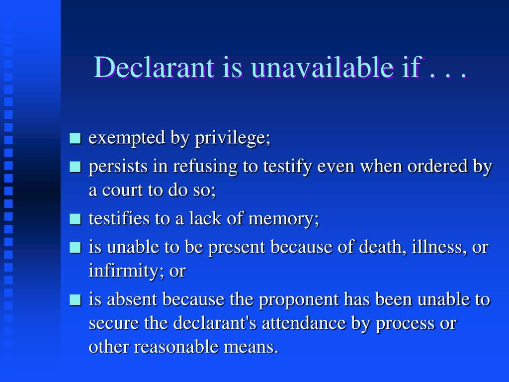 Declarant is unavailable if . . .