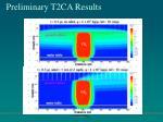 preliminary t2ca results