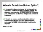 when is restriction not an option