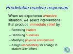 predictable reactive responses