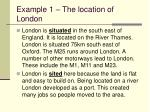 example 1 the location of london