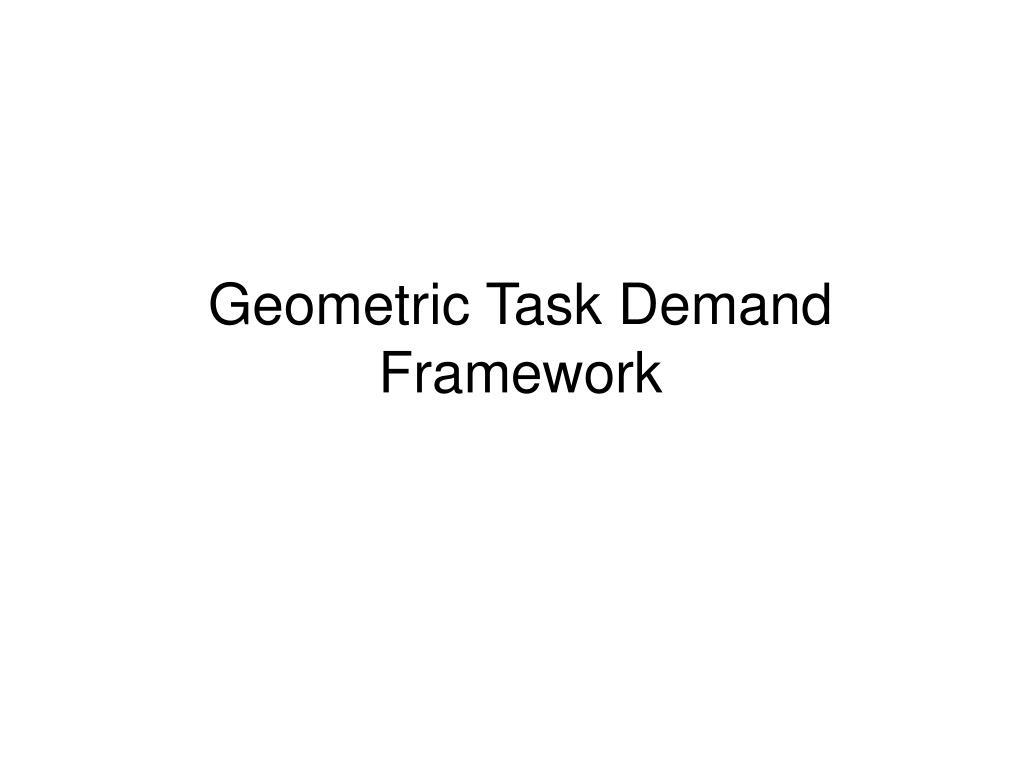 geometric task demand framework l.