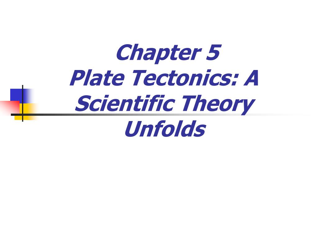 chapter 5 plate tectonics a scientific theory unfolds l.